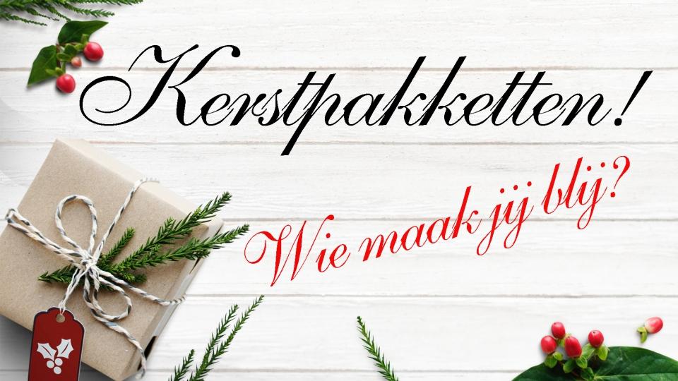 Kerstpakketten! Wie maak jij blij?